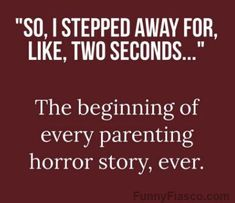 The beginning of every parenting story Quotes funny hilarious quote parenting