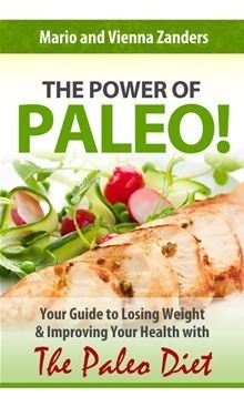 The Power of Paleo: Your Guide to Losing Weight with the Paleo Diet (PLUS Paleo Diet Recipes for Breakfast, Lunch & Dinner!) by Mario Zanders.