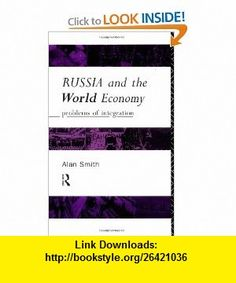 Russia and the World Economy Problems of Integration (9780415089258) Alan H Smith, Alan Smith , ISBN-10: 0415089255  , ISBN-13: 978-0415089258 ,  , tutorials , pdf , ebook , torrent , downloads , rapidshare , filesonic , hotfile , megaupload , fileserve