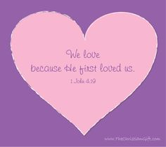 Happy Valentines Day - Real love 1 JOHN  4:19