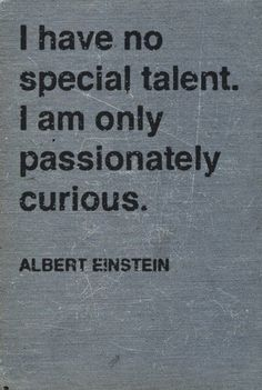 Passionately curious. Einstein