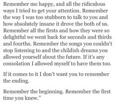 Remember the first time you saw me, knew me.