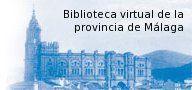 http://bibliotecavirtual.malaga.es/ La Biblioteca Virtual de la Provincia de Málaga, realizada por la Biblioteca Cánovas del Castillo, nace con el objetivo de reunir, preservar y difundir, a través de Internet, las colecciones digitales del Patrimonio Bibliográfico Malagueño, contribuyendo con ello, a facilitar un mayor conocimiento de la cultura, historia y sociedad de Málaga y su provincia. La Biblioteca se enmarca en la Biblioteca virtual Hispana, y a nivel europeo en Europeana.