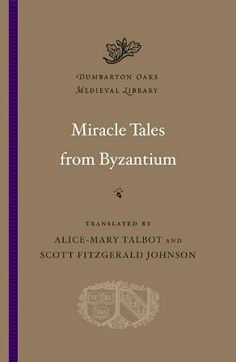 Miracle tales from Byzantium / translated by Alice-Mary Talbot and Scott Fitzgerald Johnson - Cambridge, Mass. : Harvard University Press, 2012