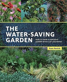 The Water-Saving Garden: How to Grow a Gorgeous Garden with a Lot Less Water by Pam Penick