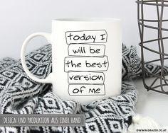 Becher & Tassen - Tasse | Today I will be the best version of me - ein Designerstück von Dr_Grazer_und_Co bei DaWanda Designer, My Design, Etsy, Good Things, Mugs, Tableware, Tumbler Cups, Dinnerware, Mug