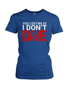 You Lost Me At I Don't Dive | #TeeVogue #travel #inspiration cool custom scuba diving t shirts & hoodies | teevogue.com