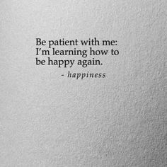 Be Patient With Me, Happy Again, More Than Words, Tattoo Quotes, Learning, Moon, Meals, The Moon, Meal