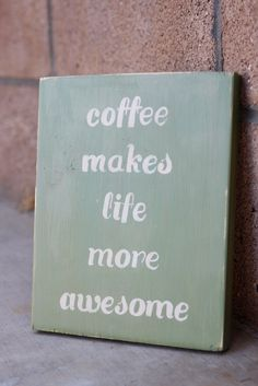 Coffee is Awesome Wooden Sign THIS HAS TO BE THE ONE THING I CANNOT LIVE WITHOUT!! I LOVE MY COFFEE!! ❤❤❤