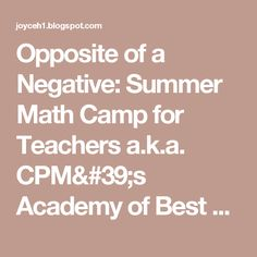 Opposite of a Negative: Summer Math Camp for Teachers a.k.a. CPM's Academy of Best Practices