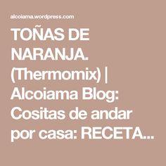 TOÑAS DE NARANJA. (Thermomix) | Alcoiama Blog: Cositas de andar por casa: RECETAS DE COCINA, FOTOS.
