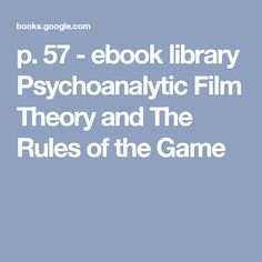 p. 57 - ebook library Psychoanalytic Film Theory and The Rules of the Game