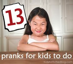 13 Pranks for Kids - super cute list of silly things kids can do as practical jokes.