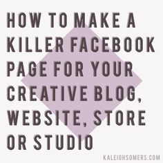 How To Make A Killer Facebook Page For Your Creative Business, Blog, Website, Store or Studio