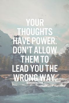 """""""Your thoughts have power. Don't allow them to lead you the wrong way."""" #power #choice #truth"""
