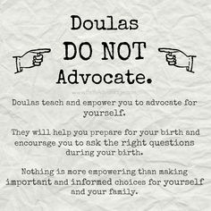 Doulas don't speak for you. We teach you ask the right questions and encourage you to speak up and make decisions for yourself and your family.