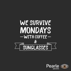 Mondays... Mondays, Best Quotes, Van, Pearls, Movie Posters, Optician, Eyewear, Best Quotes Ever, Beads