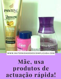 Mãe, usa produtos de actuação rapida - vais poupar tempo e manter o teu ritual de beleza!