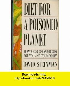 Diet for a Poisoned Planet How to Choose Safe Foods for You and Your Family David Steinman ,   ,  , ASIN: B001IOW5DW , tutorials , pdf , ebook , torrent , downloads , rapidshare , filesonic , hotfile , megaupload , fileserve