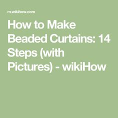 How to Make Beaded Curtains: 14 Steps (with Pictures) - wikiHow