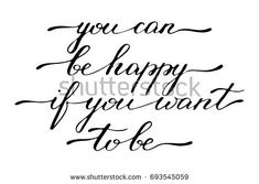 Phrase inspirational quote lettering you can be happy if you want to be