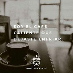 Soy el café caliente, que dejaste enfriar Me Quotes, Motivational Quotes, Quotes En Espanol, Love Phrases, More Than Words, Coffee Quotes, Quote Aesthetic, Romantic Quotes, Life Lessons