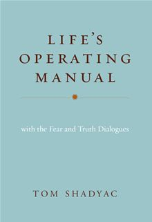 Life's Operating Manual - With the Fear and Truth Dialogues by Tom Shadyac. Just about everything today comes with an operating manual—from your computer to your car, from your cell phone to your iPad. Is it possible that Life comes with an operating manual as well? Read more on #Kobo: http://www.kobobooks.com/ebook/Lifes-Operating-Manual/book-3l0amyzP-UOLvUmzWggEXg/page1.html