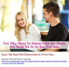 First Date Advice For Women: What You Should, And Should Not Do On Your First Date - Never Talk About Past Relationships On A First Date...