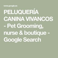 PELUQUERÍA CANINA VIVANCOS - Pet Grooming, nurse & boutique - Google Search Boutique, Google, Boutiques