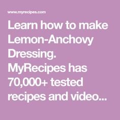 Learn how to make Lemon-Anchovy Dressing. MyRecipes has 70,000+ tested recipes and videos to help you be a better cook.