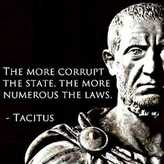 Tacitus quote - Every 90 days, the US government adds roughly 6000 regulations, all with the force of federal law.