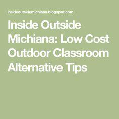 Inside Outside Michiana: Low Cost Outdoor Classroom Alternative Tips