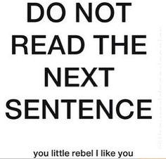 Do not read the next sentence!!  Hahaha