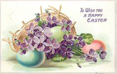 TO WISH YOU A HAPPY EASTER  basket of purple violets, blue, pink and olive eggs