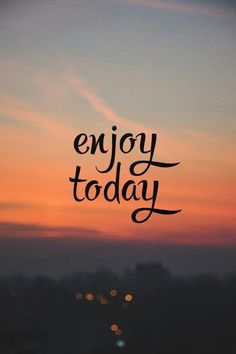 Enjoy today and everyday Cute Quotes, Happy Quotes, Words Quotes, Positive Quotes, Best Quotes, Motivational Quotes, Inspirational Quotes, Sayings, Inspirational Wallpapers