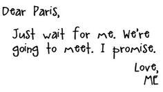 Dear Paris, Just wait for me. We're going to meet. I promise. Love, ME. Paris Amor, Paris 3, Paris France, All Quotes, Best Quotes, Awesome Quotes, Paris Quotes, Quotes About Paris, Coach Quotes