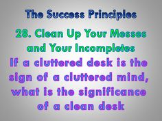 The Success Principles: How to Get from Where You Are to Where You Want to Be. 28. Clean Up Your Messes and Your Incompletes.