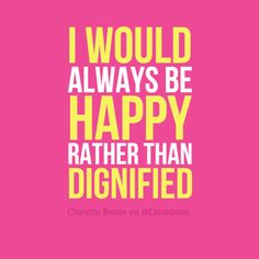 """""""I would always be happy rather than dignified"""". #Quotes by #CharlotteBronte via @candidman #300991"""