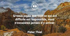 Si vous jugez que tout ce qui est difficile est impossible, vous n'essaierez jamais d'y arriver. - Peter Thiel