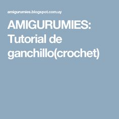 AMIGURUMIES: Tutorial de ganchillo(crochet)