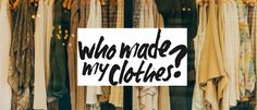 Who made my clothes? How can fast fashion be so cheap? Maybe it is time for a more ethical approach to our clothes consumption.