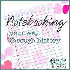 notebooking your way through homeschool history with The Mystery of History by Bright Ideas Press