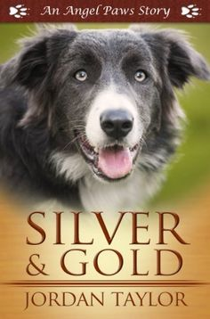 Silver and Gold (Angel Paws) by Jordan Taylor, Michael was looking for the perfect companion—smart, athletic, beautiful, a real go-getter to keep up with his active lifestyle, yet date after date ended in disaster. It took a visit to the animal shelter to find just who he needed.