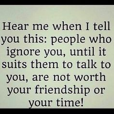 So true! Goes with the saying...if you can't handle me at my worst you sure as hell don't deserve me at my best!