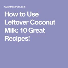 How to Use Leftover Coconut Milk: 10 Great Recipes!