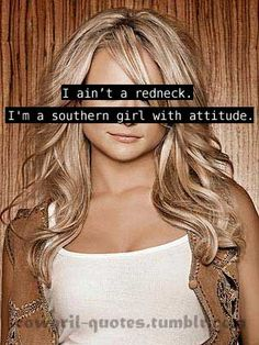 Southern Girl with Attitude -- and the good Lord knows, this Hillbilly ain't no redneck.. and YES there is a difference!