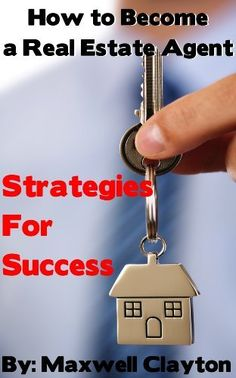 How To Become A Real Estate Agent: Strategies for Success by Maxwell Clayton, http://www.amazon.com/dp/B00E9DH5HA/ref=cm_sw_r_pi_dp_.pAasb1K30T0J