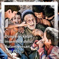 Dünya iyi kalpli insanlarla dolu! Bulamıyorsan, SEN OL! ...