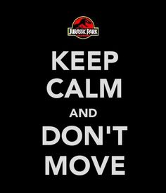 Jurassic Park: Keep Calm and Don't Move