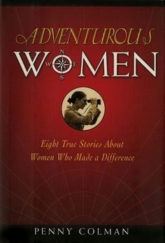 Adventurous Women: Eight True Stories About Women Who Made a Difference by Penny Colman (SOURCE: Goodreads.com)